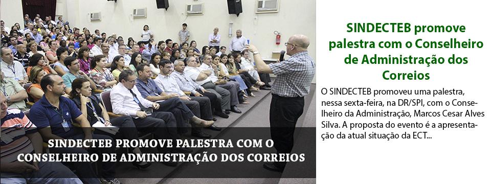SINDECTEB promove palestra com o Conselheiro de Administração dos Correios, Marcos Cesar Alves Silva.