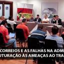 A Crise nos Correios e as falhas na administração: Da reestruturação às ameaças ao Trabalhador