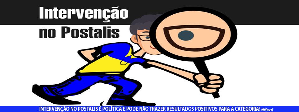 INTERVENÇÃO NO POSTALIS É POLÍTICA E PODE NÃO TRAZER RESULTADOS POSITIVOS PARA A CATEGORIA!
