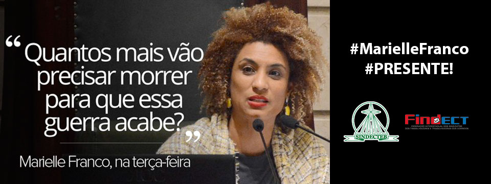 Violência e brutalidade tiram vida da companheira de lutas, vereadora do RJ, Marielle Franco (PSOL)