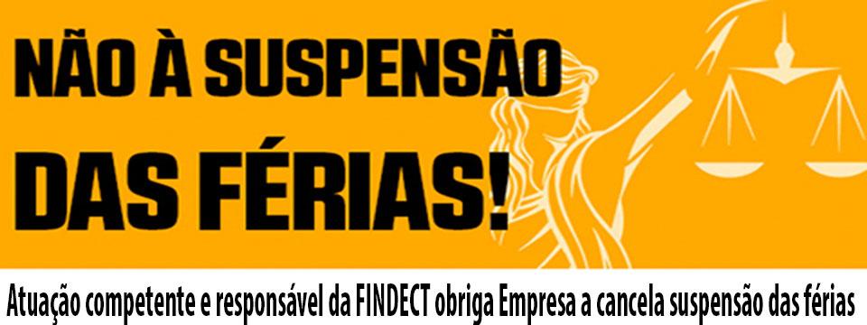 Atuação competente e responsável da FINDECT obriga Empresa a cancelar suspensão das férias