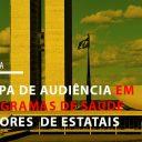 FINDECT PARTICIPA DE AUDIÊNCIA PÚBLICA EM DEFESA DOS PROGRAMAS DE SAÚDE DOS TRABALHADORES  DE ESTATAIS