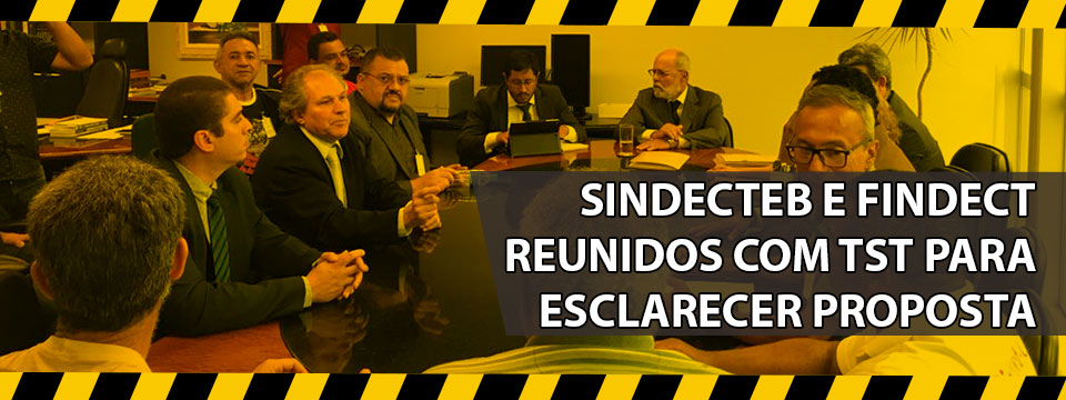 SINDECTEB e FINDECT reunidos com TST para esclarecer proposta