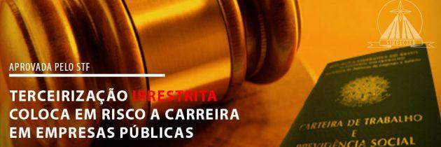 TERCEIRIZAÇÃO IRRESTRITA COLOCA EM RISCO A CARREIRA EM EMPRESAS PÚBLICAS