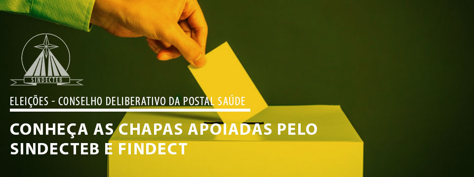SINDECTEB E FINDECT reforçam seu apoio aos candidatos ao Conselho Deliberativo da Postal Saúde
