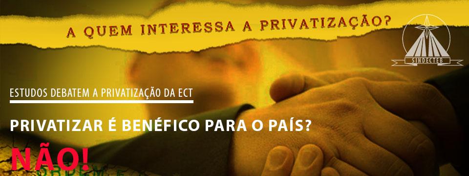Privatizar é benéfico para o país? Não!