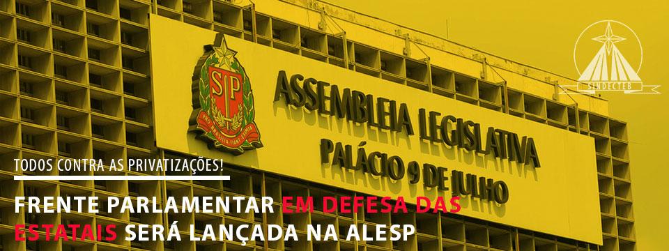 Frente Parlamentar em defesa das Estatais será lançada na ALESP