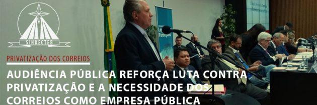 Audiência Pública reforça luta contra privatização e a necessidade dos Correios como empresa pública