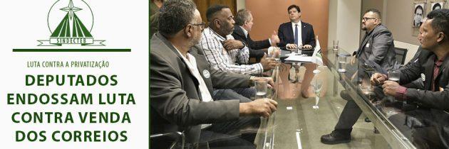 Deputados endossam luta contra venda dos Correios