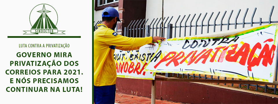 Governo mira privatização dos Correios para 2021. E nós precisamos continuar na luta!