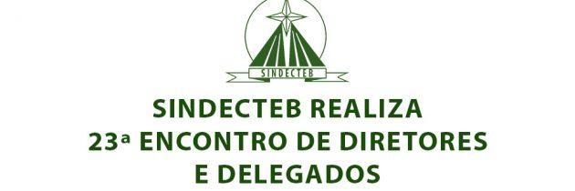 SINDECTEB realiza 23º Encontro de Diretores e Delegados