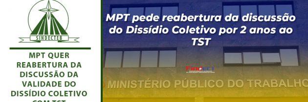 MPT quer reabertura da discussão da validade do dissídio coletivo com TST