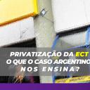 Privatização dos Correios: o que o caso argentino ensina